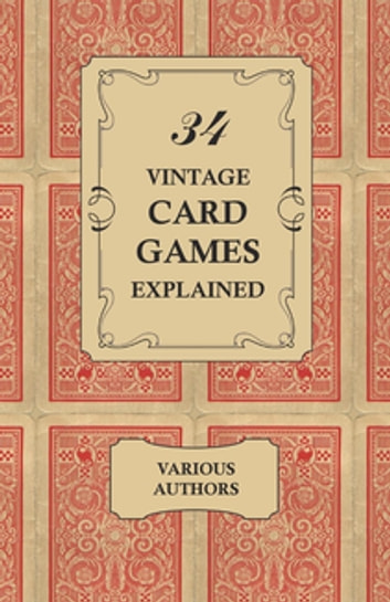 34 Vintage Card Games Explained ebook by Various Authors