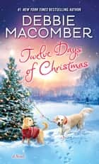 Twelve Days of Christmas - A Christmas Novel 電子書籍 by Debbie Macomber