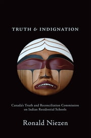 Truth and Indignation - Canada's Truth and Reconciliation Commission on Indian Residential Schools ebook by Ronald Niezen