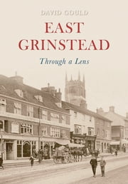 East Grinstead Through a Lens ebook by David Gould