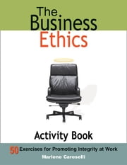 Business Ethics Activity Book - 50 Exercises for Promoting Integrity at Work ebook by Dr. Marlene Caroselli