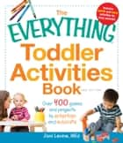The Everything Toddler Activities Book - Over 400 games and projects to entertain and educate ebook by Joni Levine