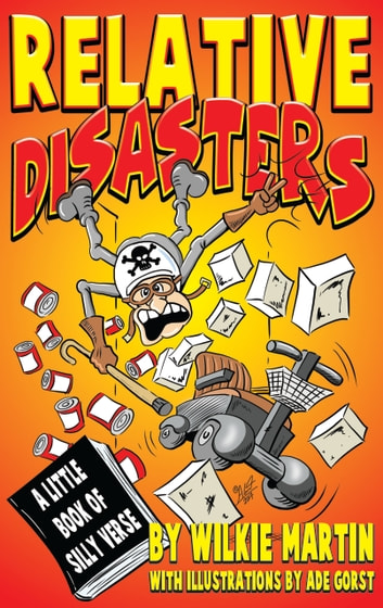 Relative Disasters - A Little Book of Silly Verse ebook by Wilkie Martin,Ade Gorst