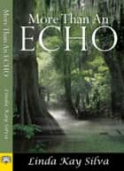 More Than an Echo ebook by Linda Kay Silva