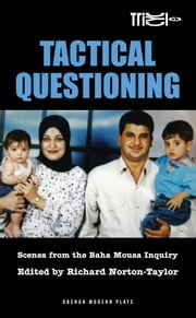 Tactical Questioning: Scenes from the Baha Mousa Inquiry ebook by Richard Norton-Taylor