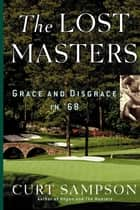 The Lost Masters - Grace and Disgrace in '68 ebook by Curt Sampson