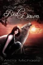 Daughter of the Red Dawn ebook door Alicia Michaels