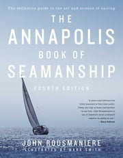 The Annapolis Book of Seamanship - Fourth Edition ebook by John Rousmaniere,Mark Smith