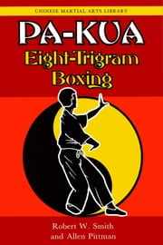 Pa-kua - Eight-Trigram Boxing ebook by Robert W. Smith,Allen Pittman