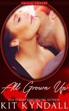All Grown Up ebook by Kit Kyndall