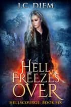 Hell Freezes Over - Hellscourge, #6 ebook by J.C. Diem