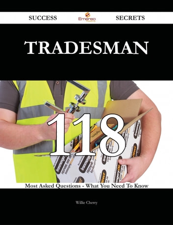 Tradesman 118 Success Secrets - 118 Most Asked Questions On Tradesman - What You Need To Know ebook by Willie Cherry