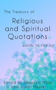 The Treasury of Religious and Spiritual Quotations ebook by Rebecca Miller, Susan Mesner