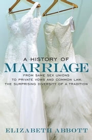 A History of Marriage ebook by Elizabeth Abbott