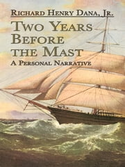 Two Years Before the Mast - A Personal Narrative ebook by Richard Henry Dana Jr.