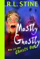 Who Let the Ghosts Out? ebook by