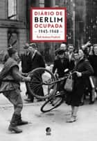 Diário de Berlim ocupada 1945-1948 ebook by Ruth Andreas-Friedrich