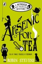 Arsenic For Tea ebook by Robin Stevens