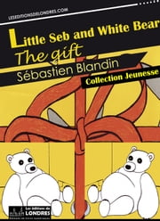 Little Seb and White Bear, the gift ebook by Sébastien Blandin