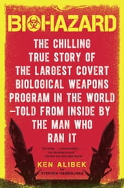 Biohazard - The Chilling True Story of the Largest Covert Biological Weapons Program in the World--Told from the Inside by the Man Who Ran It E-bok by Ken Alibek, Stephen Handelman