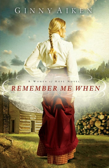 Remember Me When - A Women of Hope Novel ebook by Ginny Aiken