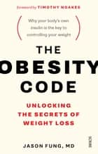 The Obesity Code - unlocking the secrets of weight loss ebook by Dr Jason Fung