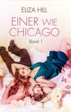 Einer wie Chicago: Band 1 - Liebesroman eBook by Eliza Hill