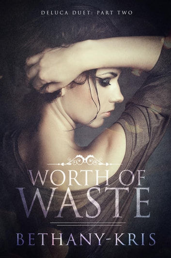Worth of Waste - DeLuca Duet, #2 ebook by Bethany-Kris