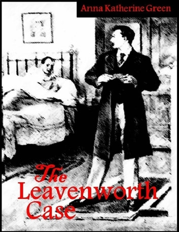 The Leavenworth Case ebook by Anna Katherine Green