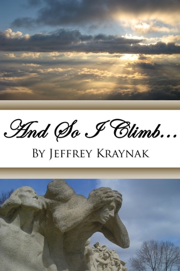 And So I Climb... ebook by Jeffrey Kraynak