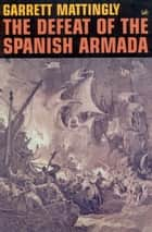 The Defeat Of The Spanish Armada ebook by Garrett Mattingly