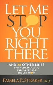 Let Me Stop You Right There - And 28 Other Lines Every CEO, Manager, and Supervisor Should Know ebook by Pamela D. Straker