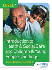 Level 1 Introduction to Health & Social Care and Children & Young People's Settings ebook by Corinne Barker,Emma Ward