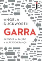 Garra: O poder da paixão e da perseverança ebook by Angela Duckworth