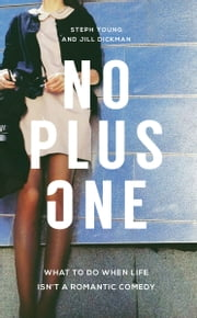 No Plus One: What to Do When Life Isn't a Romantic Comedy ebook by Steph Young,Jill Dickman