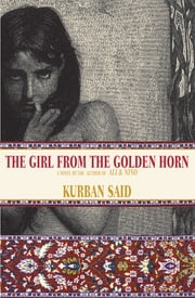The Girl From the Golden Horn: Translated From the German by Jenia Graman ebook by Kurban Said