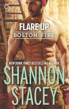 Flare Up - A Firefighter Romance ebook by Shannon Stacey