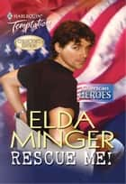 Rescue Me! (Mills & Boon Temptation) ebook by Elda Minger