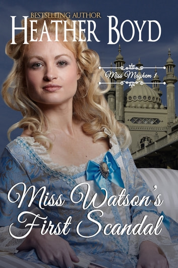 Miss Watson's First Scandal ebook by Heather Boyd