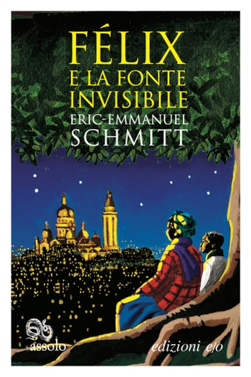 Félix e la fonte invisibile ebook by Eric-Emmanuel Schmitt