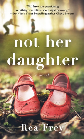 Not Her Daughter - A Novel ebook by Rea Frey