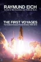 The First Voyages: The Complete Science Fiction Stories 1998-2012 ebook by Raymund Eich