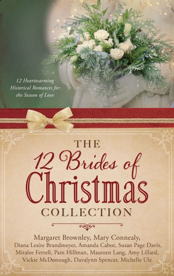 The 12 Brides of Christmas Collection - 12 Heartwarming Historical Romances for the Season of Love ebook by Mary Connealy,Diana Lesire Brandmeyer,Margaret Brownley,Amanda Cabot,Susan Page Davis,Miralee Ferrell,Pam Hillman,Maureen Lang,Amy Lillard,Vickie McDonough,Davalynn Spencer,Michelle Ule