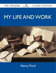 My Life and Work - The Original Classic Edition ebook by Ford Henry