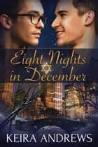 Eight Nights in December ebook by Keira Andrews