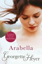 Arabella - Georgette Heyer Classic Heroines ebook by