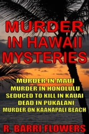 Murder in Hawaii Mysteries 5-Book Bundle: Murder in Maui\Murder in Honolulu\Seduced to Kill in Kauai\Dead in Pukalani\Murder on Kaanapali Beach ebook by R. Barri Flowers