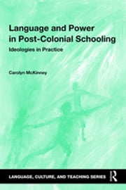 Language and Power in Post-Colonial Schooling - Ideologies in Practice ebook by Carolyn McKinney