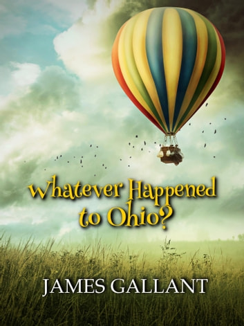 Whatever Happened to Ohio? ebook by James Gallant