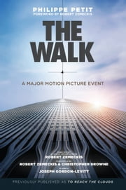 The Walk - Previously published as To Reach The Clouds ebook by Philippe Petit,Robert Zemeckis